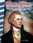 Thomas Jefferson and the Empire of Liberty ebook by Torrey Maloof