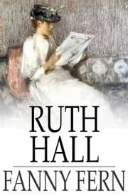 Ruth Hall - A Domestic Tale of the Present Time ebook by Fanny Fern