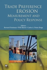 Trade Preference Erosion: Measurement And Policy Response ebook by Hoekman Bernard; Martin Will; Braga Carlos Alberto