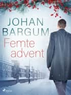 Femte advent eBook by Johan Bargum