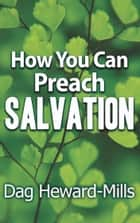 How You Can Preach Salvation ebook by Dag Heward-Mills