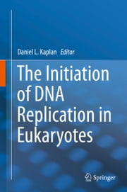 The Initiation of DNA Replication in Eukaryotes ebook by Daniel L. Kaplan