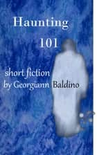 Haunting 101 ebook by Georgiann Baldino