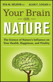 Your Brain On Nature: The Science of Nature's Influence on Your Health, Happiness and Vitality ebook by Selhub, Eva M.
