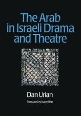 The Arab in Israeli Drama and Theatre ebook by Dan Urian