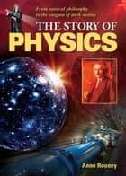 The Story of Physics ebook by Anne Rooney