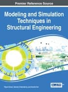 Modeling and Simulation Techniques in Structural Engineering ebook by Pijush Samui, Subrata Chakraborty, Dookie Kim