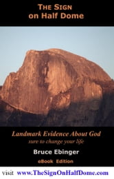 The Sign On Half Dome: Landmark Evidence About God ebook by Ebinger, Bruce