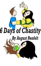 Six Days of Chastity ebook by August Renfelt