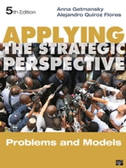 Applying the Strategic Perspective - Problems and Models, Workbook ebook by Anna Getmansky,Alejandro Quiroz Flores