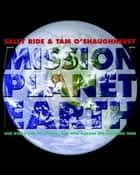Mission: Planet Earth - Our World and Its Climate--and How Humans Are Changing Them ebook by Sally Ride, Tam O'Shaughnessy