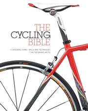 The Cycling Bible - The complete guide for all cyclists from novice to expert ebook by Robin Barton