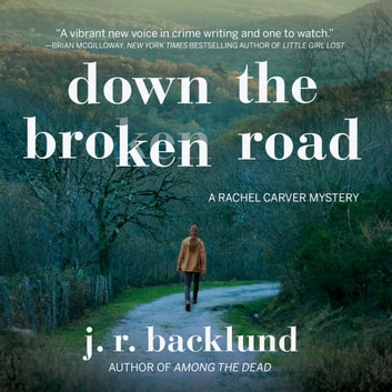 Down the Broken Road - A Rachel Carver Mystery audiobook by J. R. Backlund