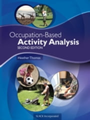 Occupation-Based Activity Analysis, Second Edition ebook by Heather Thomas