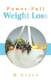 Power-Full Weight Loss ebook by M.Grace