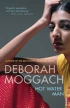 Hot Water Man eBook by Deborah Moggach