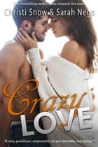 Crazy Love ebook by Sarah Nego, Christi Snow