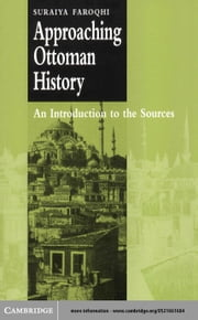Approaching Ottoman History ebook by Faroqhi, Suraiya