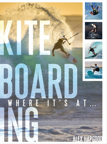 Kiteboarding - Where it's at... ebook by Alex Hapgood
