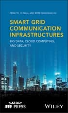 Smart Grid Communication Infrastructures - Big Data, Cloud Computing, and Security ebook by Feng Ye, Yi Qian, Rose Qingyang Hu