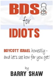 BDS for IDIOTS - A seriously funny humiliation of BDS ebook by Barry Shaw