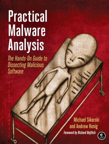 Practical Malware Analysis - A Hands-On Guide to Dissecting Malicious Software ebook by Michael Sikorski,Andrew Honig