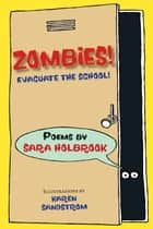Zombies! Evacuate the School! ebook by Sara Holbrook, Karen Sandstrom