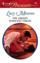 The Greek's Innocent Virgin - An Emotional and Sensual Romance ebook by Lucy Monroe