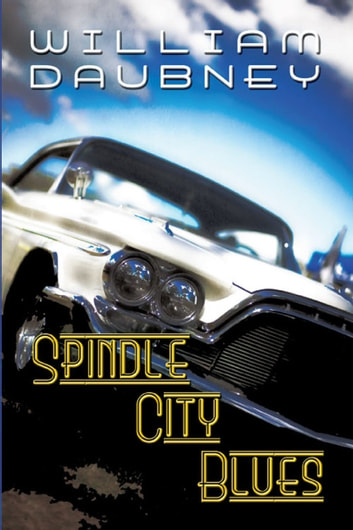 Spindle City Blues ebook by William Daubney