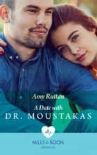 A Date With Dr Moustakas (Mills & Boon Medical) (Hot Greek Docs, Book 4) ebook by Amy Ruttan