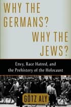 Why the Germans? Why the Jews? ebook by Götz Aly