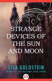 Strange Devices of the Sun and Moon ebook by Lisa Goldstein