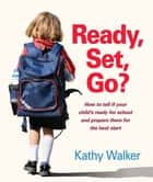 Ready, Set, Go? eBook by Kathy Walker