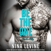 Be the One - An Alpha Bad Boy Novel audiobook by Nina Levine