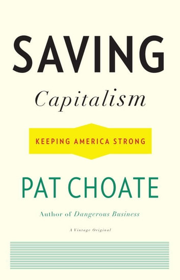 Saving Capitalism - Keeping America Strong ebook by Pat Choate