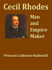 Cecil Rhodes: Man and Empire-maker ebook by Catherine Radziwill