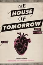 The House of Tomorrow ebook by Peter Bognanni