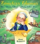 Timeless Thomas - How Thomas Edison Changed Our Lives eBook by Gene Barretta, Gene Barretta