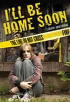 I'll Be Home Soon ebook by Luanne Armstrong