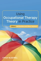 Using Occupational Therapy Theory in Practice ebook by