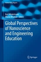 Global Perspectives of Nanoscience and Engineering Education ebook by Kurt Winkelmann, Bharat Bhushan