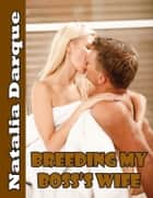 Breeding My Boss's Wife ebook by Natalia Darque