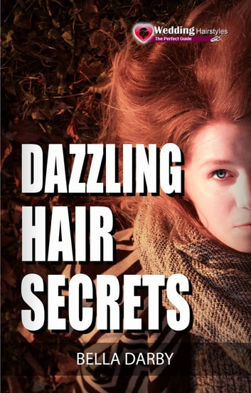 Dazzling Hair Secrets ebook by Bella Darby