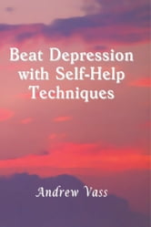Beat Depression with Self-Help Techniques ebook by Andrew Vass