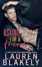 Asking For A Friend ebook by Lauren Blakely