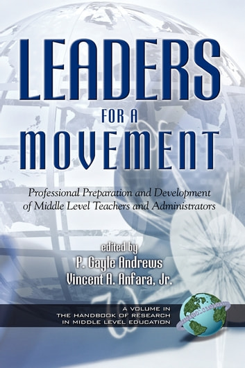Leaders for a Movement - Professional Preparation and Development of Middle Level Teachers and Administrators ebook by