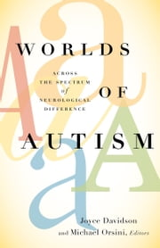 Worlds of Autism - Across the Spectrum of Neurological Difference ebook by Joyce Davidson,Michael Orsini