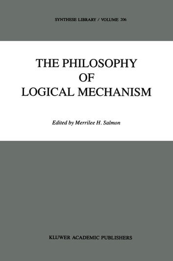 The Philosophy of Logical Mechanism - Essays in Honor of Arthur W. Burks, With his responses ebook by