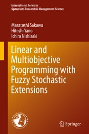 Linear and Multiobjective Programming with Fuzzy Stochastic Extensions ebook by Masatoshi Sakawa,Hitoshi Yano,Ichiro Nishizaki