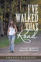 I've Walked That Road - Personal Testimony of Amanda Biemond ebook by